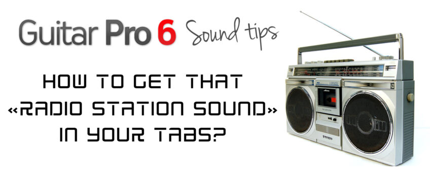 """How to create a """"Radio"""" type sound in Guitar Pro 6?"""